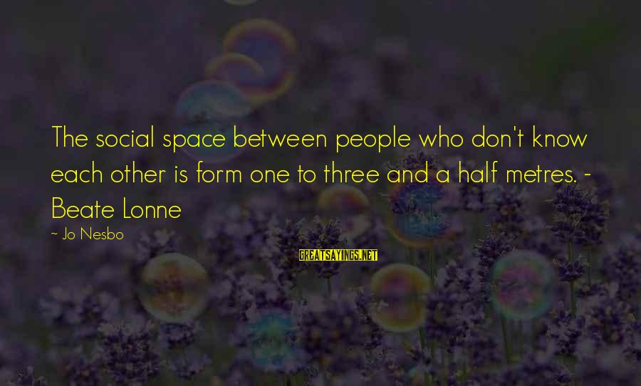 Picul Sayings By Jo Nesbo: The social space between people who don't know each other is form one to three