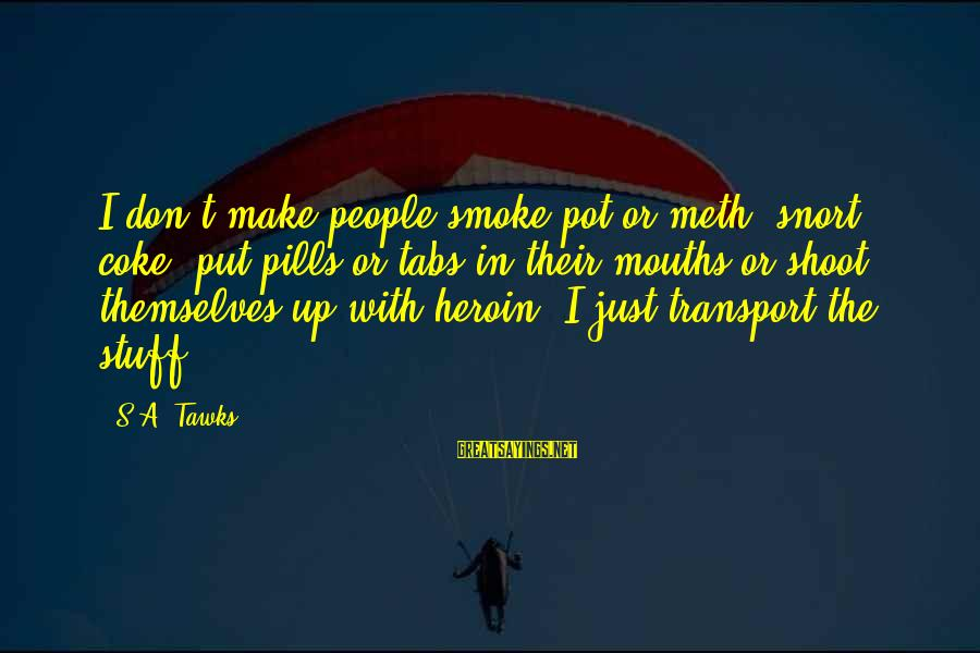 Picul Sayings By S.A. Tawks: I don't make people smoke pot or meth, snort coke, put pills or tabs in