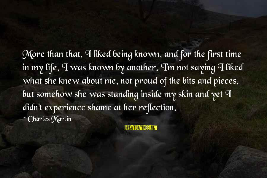 Pieces Of My Life Sayings By Charles Martin: More than that, I liked being known, and for the first time in my life,