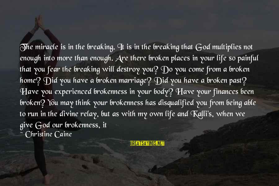 Pieces Of My Life Sayings By Christine Caine: The miracle is in the breaking. It is in the breaking that God multiplies not