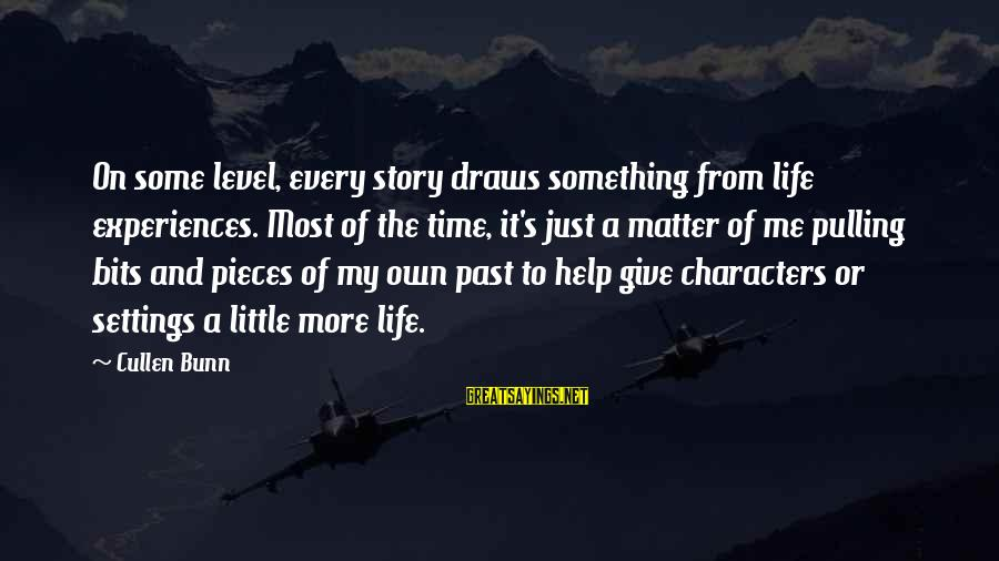 Pieces Of My Life Sayings By Cullen Bunn: On some level, every story draws something from life experiences. Most of the time, it's