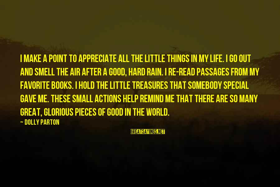 Pieces Of My Life Sayings By Dolly Parton: I make a point to appreciate all the little things in my life. I go
