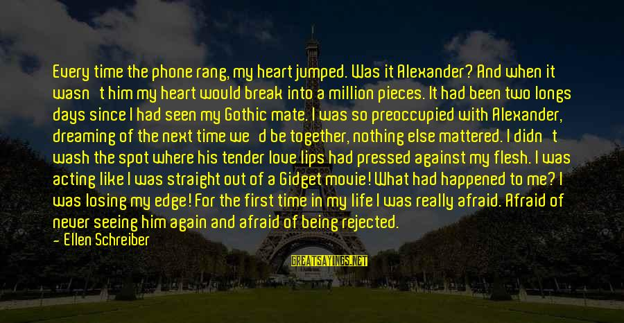 Pieces Of My Life Sayings By Ellen Schreiber: Every time the phone rang, my heart jumped. Was it Alexander? And when it wasn't