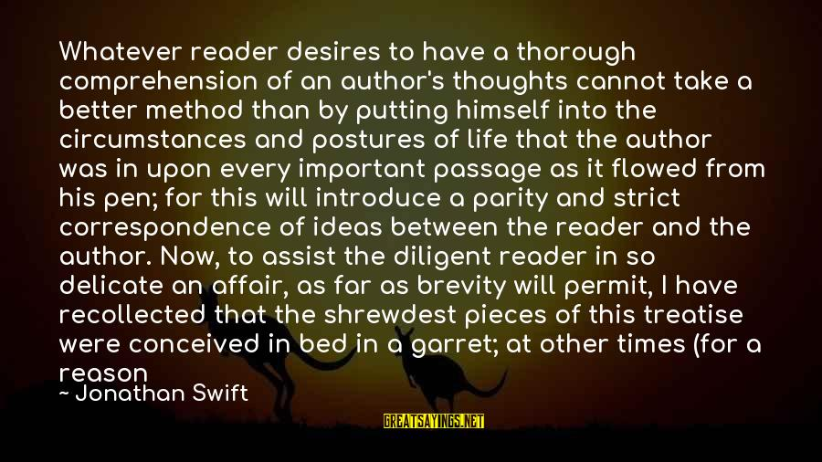 Pieces Of My Life Sayings By Jonathan Swift: Whatever reader desires to have a thorough comprehension of an author's thoughts cannot take a