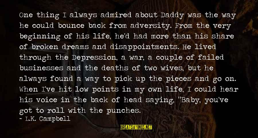 Pieces Of My Life Sayings By L.K. Campbell: One thing I always admired about Daddy was the way he could bounce back from