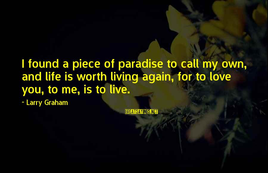 Pieces Of My Life Sayings By Larry Graham: I found a piece of paradise to call my own, and life is worth living