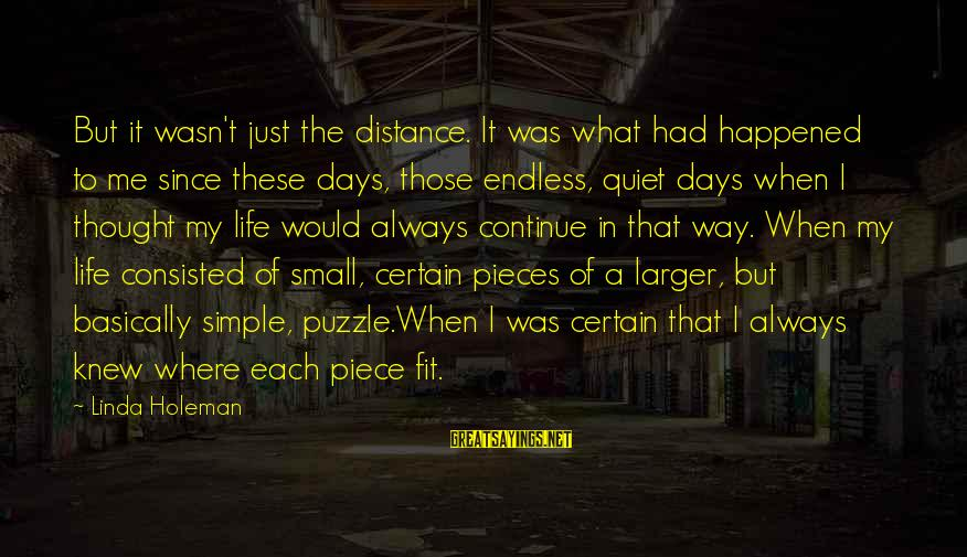 Pieces Of My Life Sayings By Linda Holeman: But it wasn't just the distance. It was what had happened to me since these