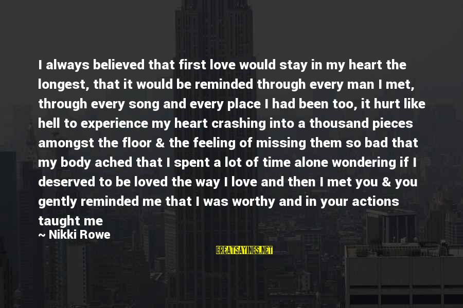 Pieces Of My Life Sayings By Nikki Rowe: I always believed that first love would stay in my heart the longest, that it