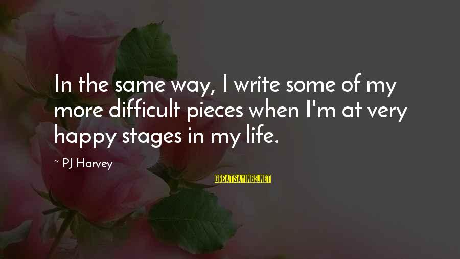 Pieces Of My Life Sayings By PJ Harvey: In the same way, I write some of my more difficult pieces when I'm at