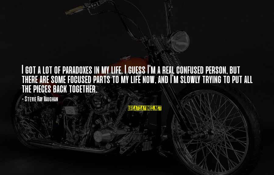 Pieces Of My Life Sayings By Stevie Ray Vaughan: I got a lot of paradoxes in my life. I guess I'm a real confused