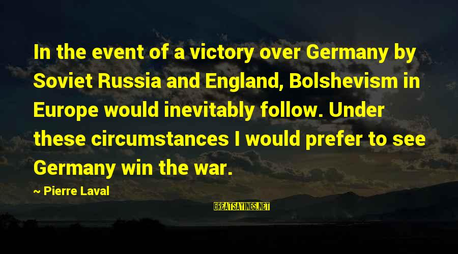 Pierre Laval Sayings By Pierre Laval: In the event of a victory over Germany by Soviet Russia and England, Bolshevism in