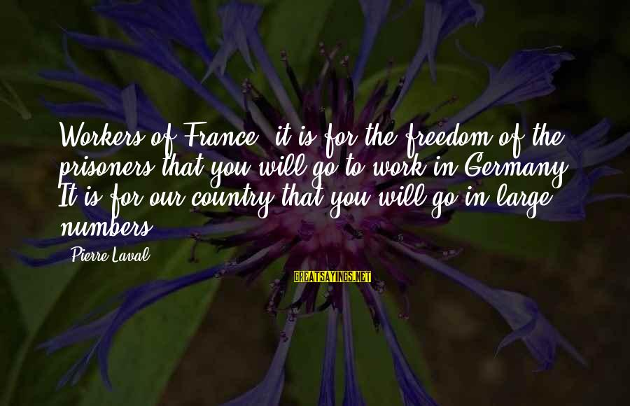 Pierre Laval Sayings By Pierre Laval: Workers of France, it is for the freedom of the prisoners that you will go