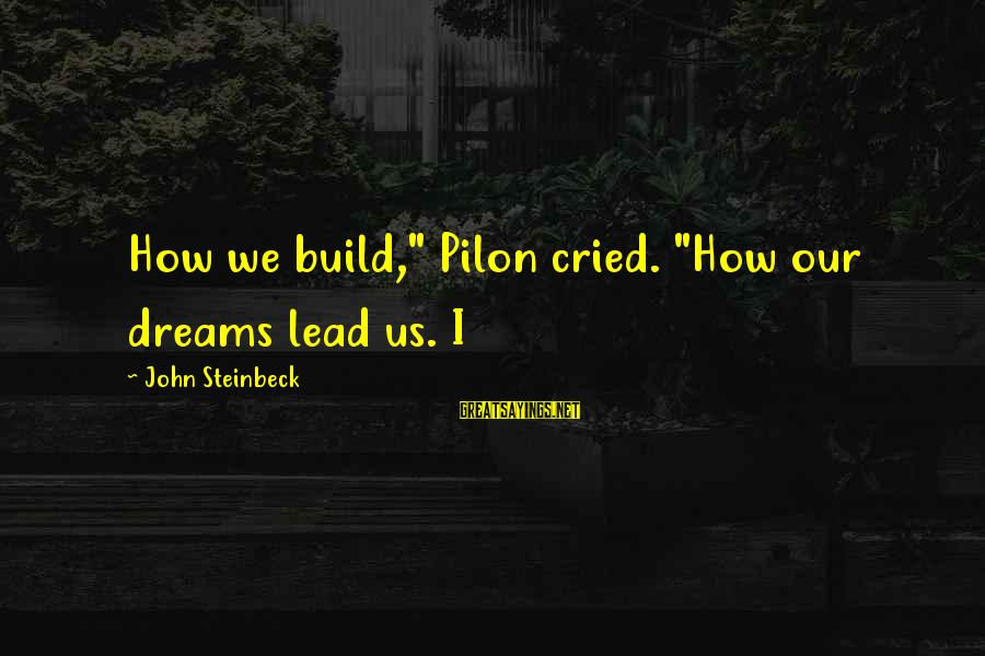 "Pilon Sayings By John Steinbeck: How we build,"" Pilon cried. ""How our dreams lead us. I"
