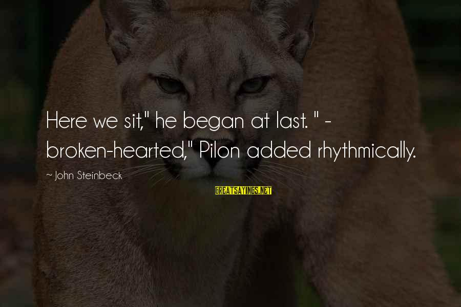 "Pilon Sayings By John Steinbeck: Here we sit,"" he began at last. "" - broken-hearted,"" Pilon added rhythmically."