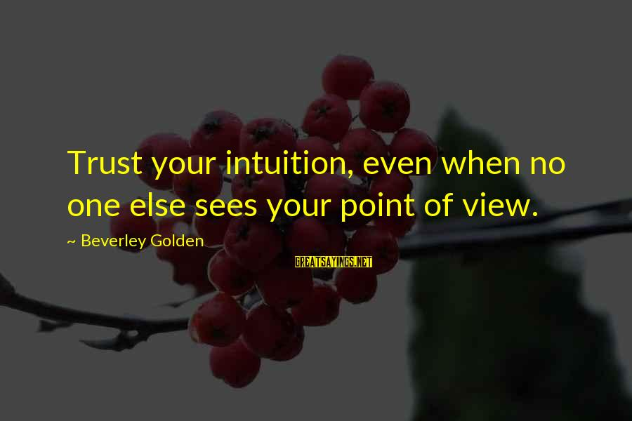 Pinky Promise Me Sayings By Beverley Golden: Trust your intuition, even when no one else sees your point of view.