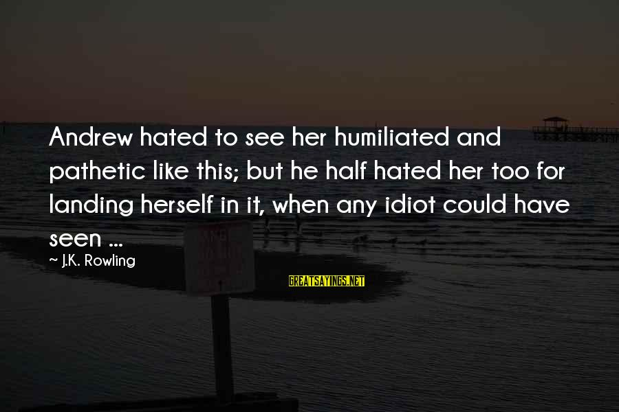 Pinky Promise Me Sayings By J.K. Rowling: Andrew hated to see her humiliated and pathetic like this; but he half hated her