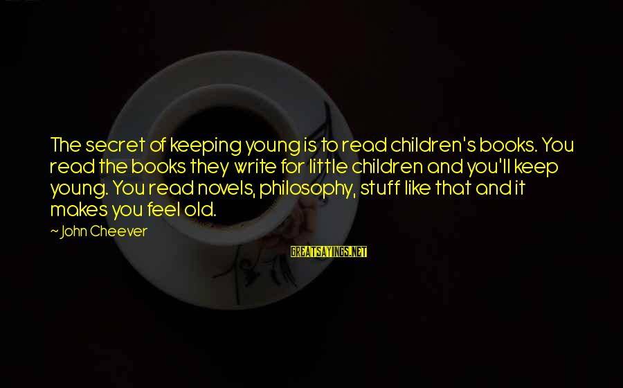 Pinky Promise Me Sayings By John Cheever: The secret of keeping young is to read children's books. You read the books they