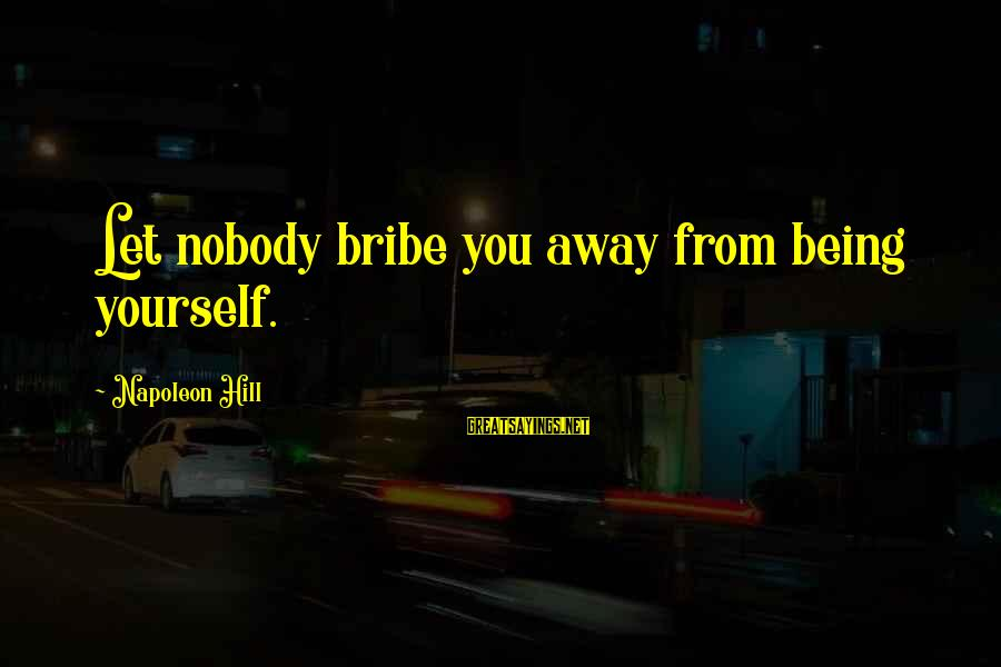 Pinterest Exercise Funny Sayings By Napoleon Hill: Let nobody bribe you away from being yourself.