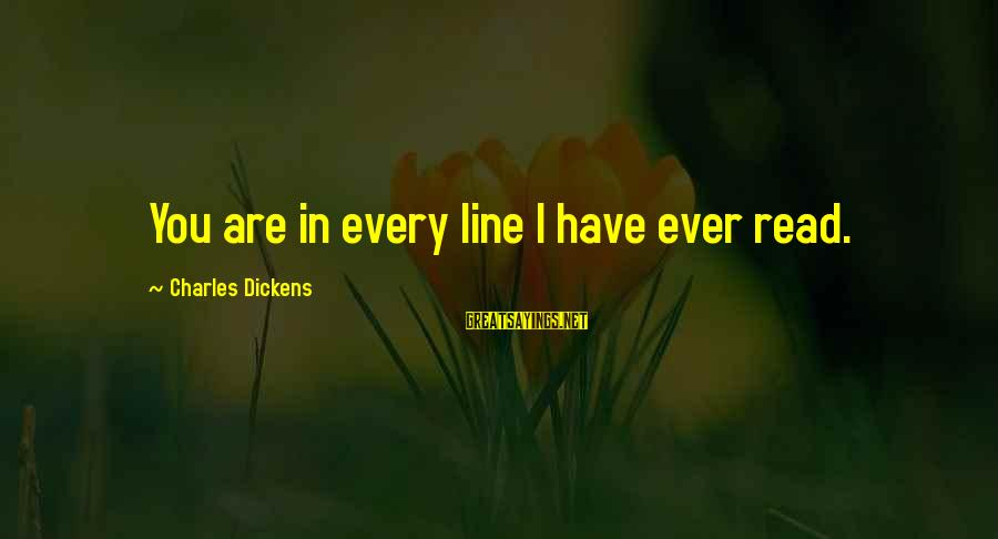 Pip Sayings By Charles Dickens: You are in every line I have ever read.