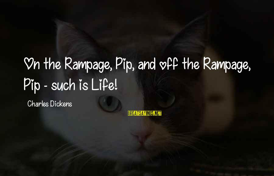 Pip Sayings By Charles Dickens: On the Rampage, Pip, and off the Rampage, Pip - such is Life!