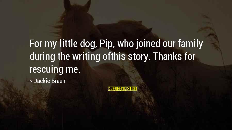 Pip Sayings By Jackie Braun: For my little dog, Pip, who joined our family during the writing ofthis story. Thanks