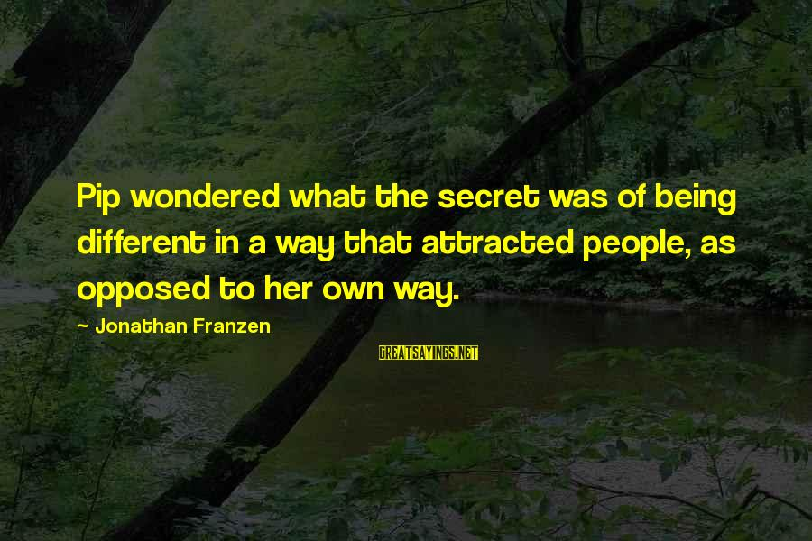 Pip Sayings By Jonathan Franzen: Pip wondered what the secret was of being different in a way that attracted people,
