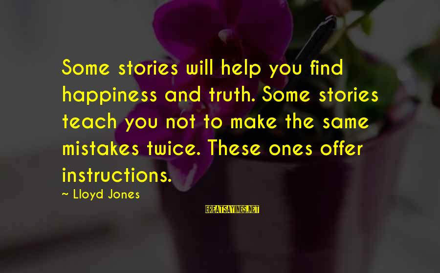 Pip Sayings By Lloyd Jones: Some stories will help you find happiness and truth. Some stories teach you not to