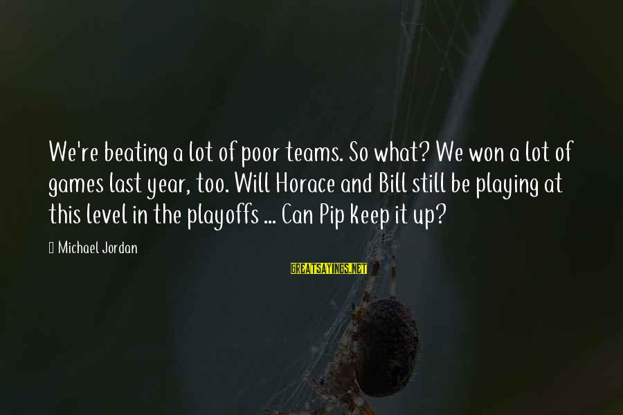 Pip Sayings By Michael Jordan: We're beating a lot of poor teams. So what? We won a lot of games