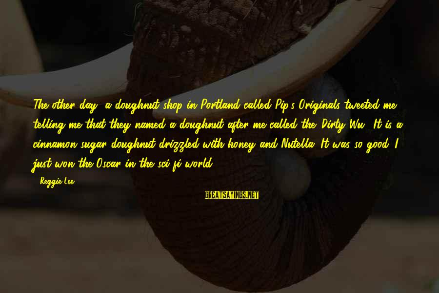 Pip Sayings By Reggie Lee: The other day, a doughnut shop in Portland called Pip's Originals tweeted me telling me