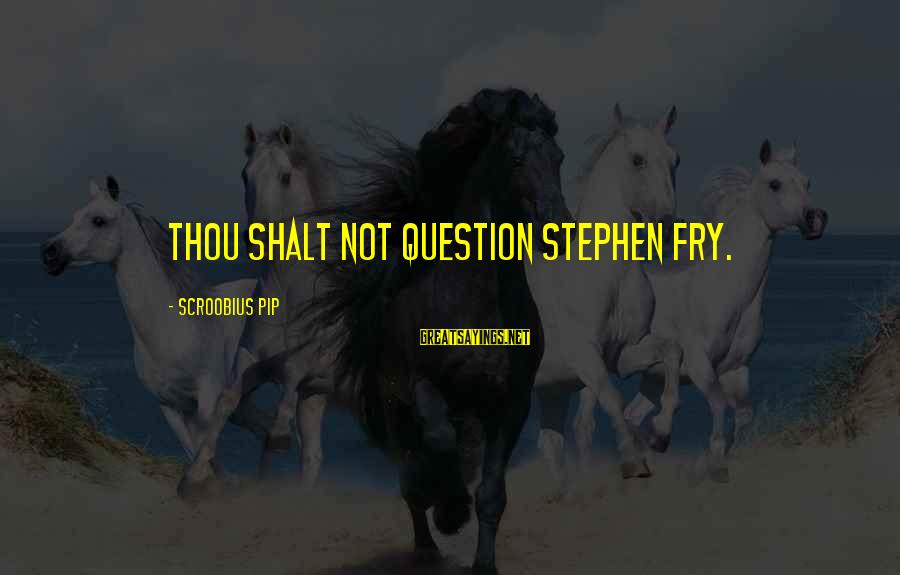 Pip Sayings By Scroobius Pip: Thou shalt not question Stephen Fry.