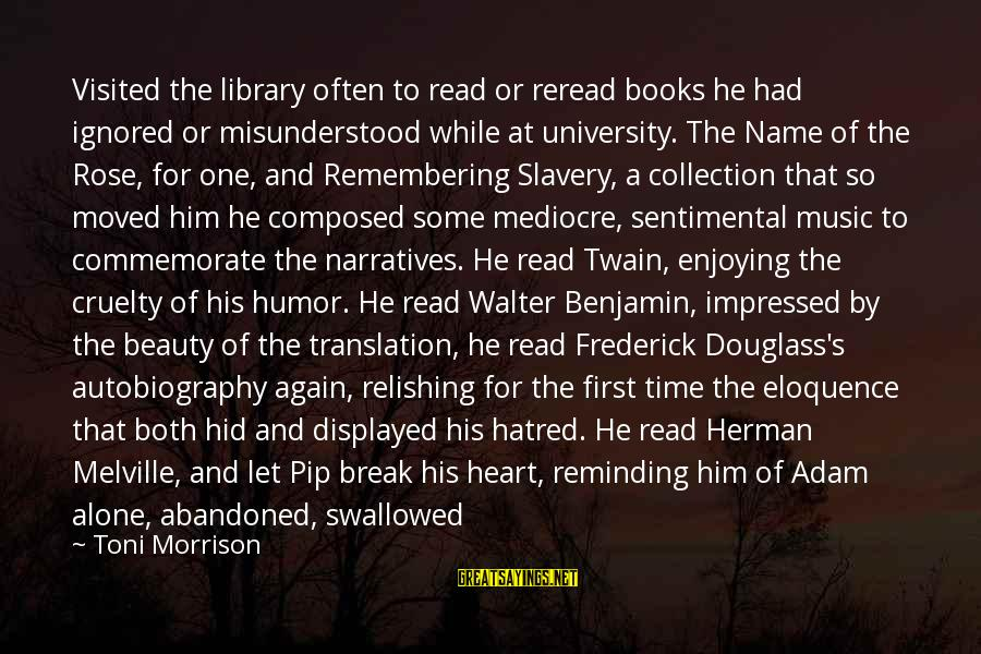 Pip Sayings By Toni Morrison: Visited the library often to read or reread books he had ignored or misunderstood while