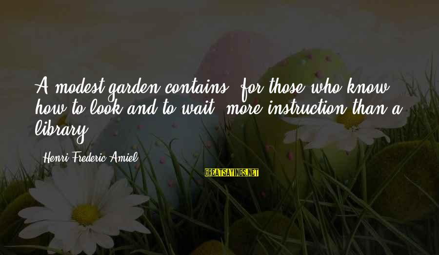 Pisaroni's Sayings By Henri Frederic Amiel: A modest garden contains, for those who know how to look and to wait, more