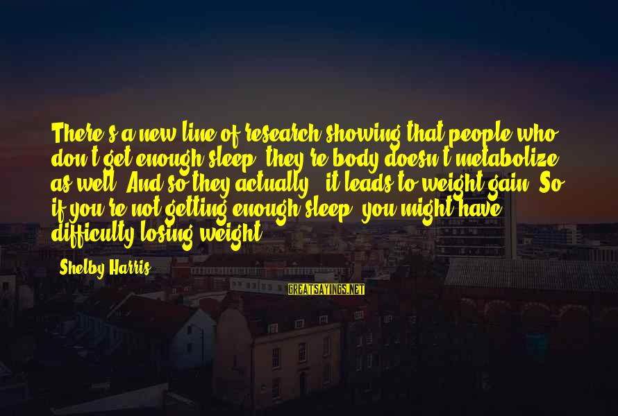 Pisaroni's Sayings By Shelby Harris: There's a new line of research showing that people who don't get enough sleep, they're
