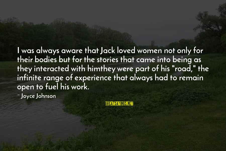 Pisces In Love Sayings By Joyce Johnson: I was always aware that Jack loved women not only for their bodies but for