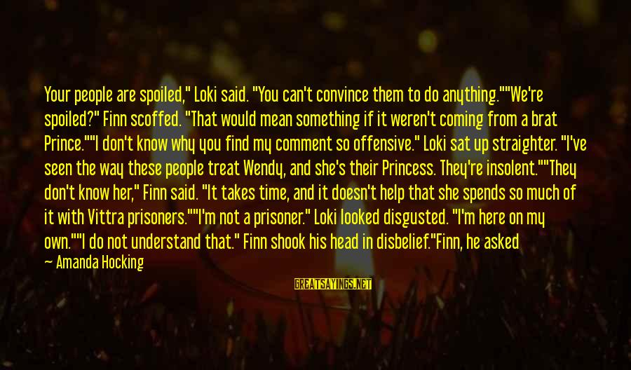 "Pisses Sayings By Amanda Hocking: Your people are spoiled,"" Loki said. ""You can't convince them to do anything.""""We're spoiled?"" Finn"