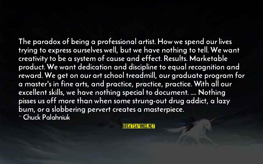 Pisses Sayings By Chuck Palahniuk: The paradox of being a professional artist. How we spend our lives trying to express