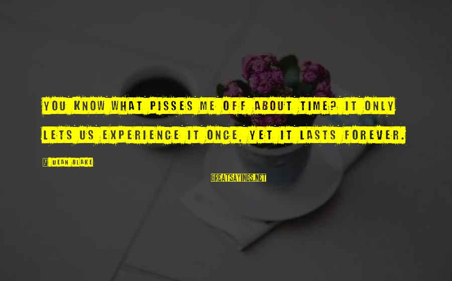 Pisses Sayings By Dean Blake: You know what pisses me off about time? It only lets us experience it once,