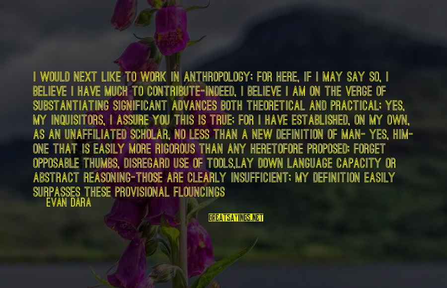 Pisses Sayings By Evan Dara: I would next like to work in anthropology; for here, if I may say so,