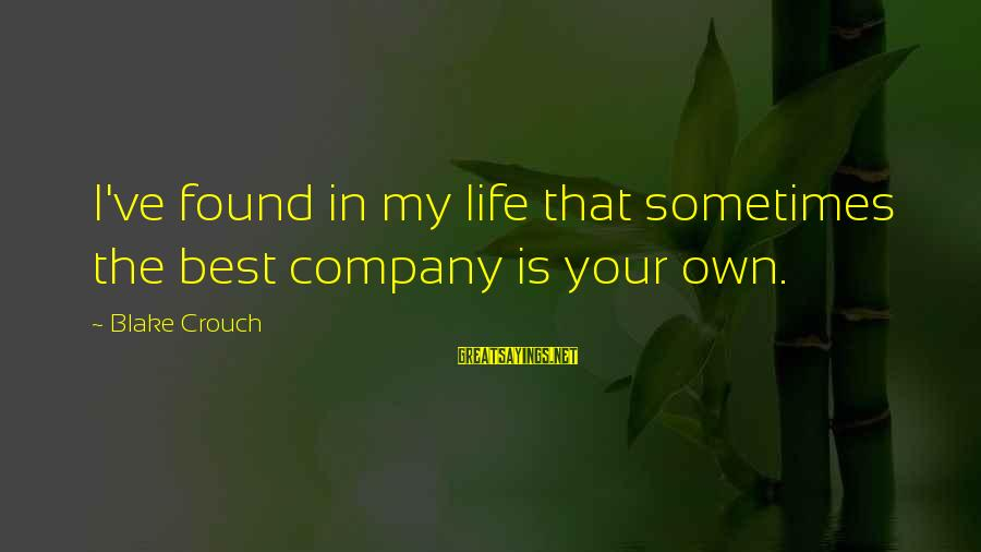 Pithos Sayings By Blake Crouch: I've found in my life that sometimes the best company is your own.