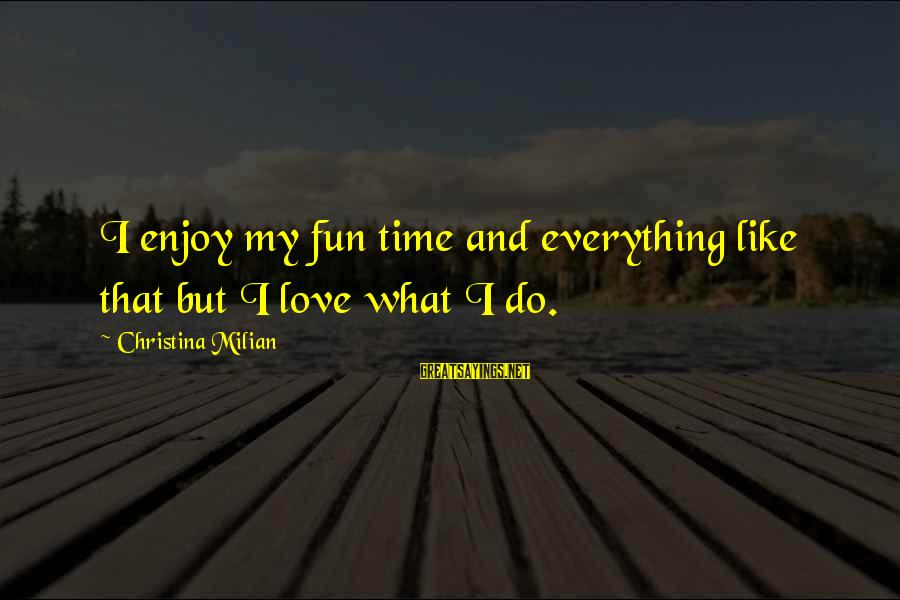 Pithos Sayings By Christina Milian: I enjoy my fun time and everything like that but I love what I do.
