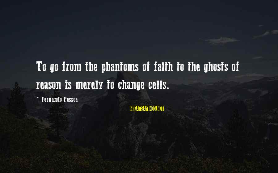 Pithos Sayings By Fernando Pessoa: To go from the phantoms of faith to the ghosts of reason is merely to