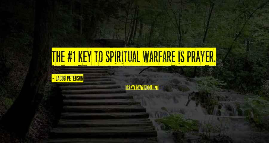 Pithos Sayings By Jacob Peterson: The #1 key to spiritual warfare is prayer.