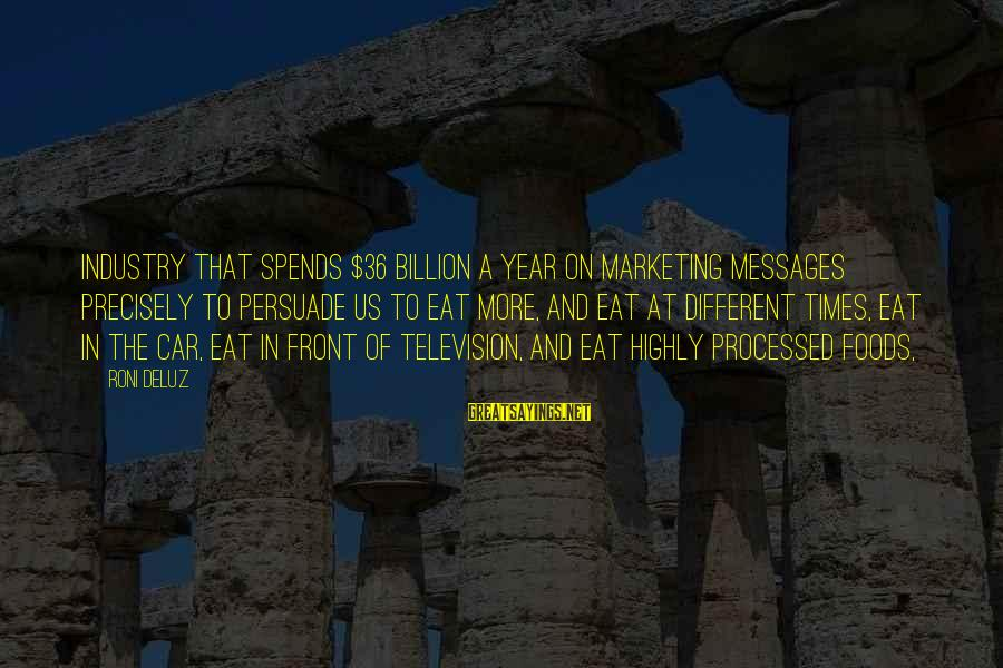 Pithos Sayings By Roni DeLuz: industry that spends $36 billion a year on marketing messages precisely to persuade us to