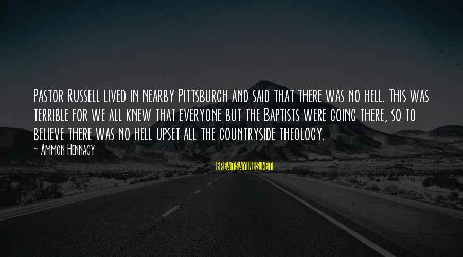 Pittsburgh's Sayings By Ammon Hennacy: Pastor Russell lived in nearby Pittsburgh and said that there was no hell. This was