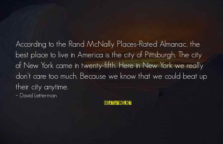 Pittsburgh's Sayings By David Letterman: According to the Rand McNally Places-Rated Almanac, the best place to live in America is