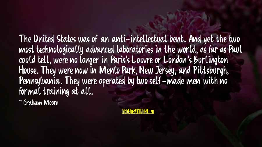 Pittsburgh's Sayings By Graham Moore: The United States was of an anti-intellectual bent. And yet the two most technologically advanced