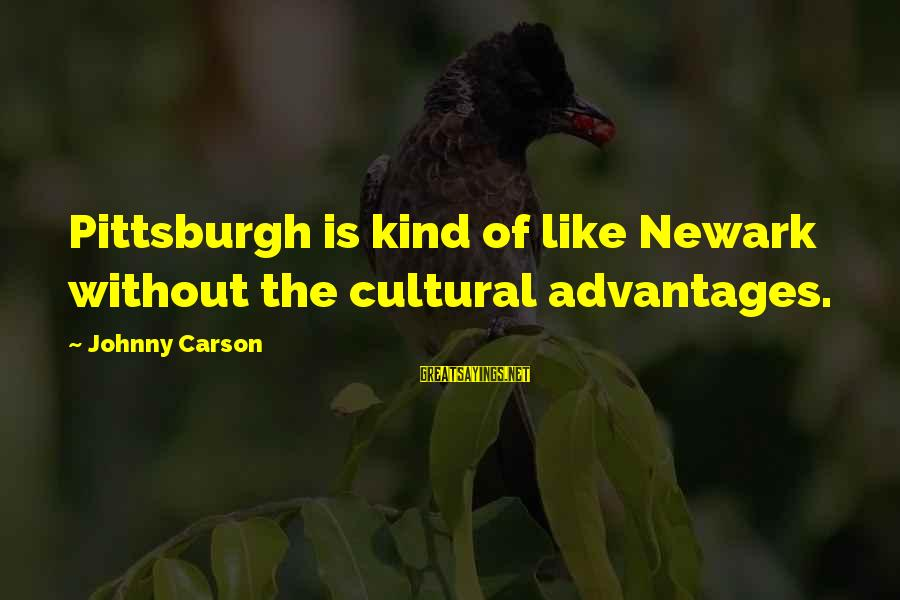 Pittsburgh's Sayings By Johnny Carson: Pittsburgh is kind of like Newark without the cultural advantages.