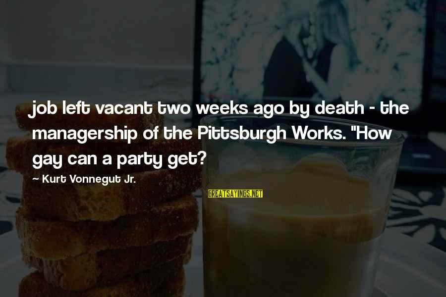 Pittsburgh's Sayings By Kurt Vonnegut Jr.: job left vacant two weeks ago by death - the managership of the Pittsburgh Works.