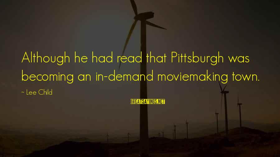 Pittsburgh's Sayings By Lee Child: Although he had read that Pittsburgh was becoming an in-demand moviemaking town.