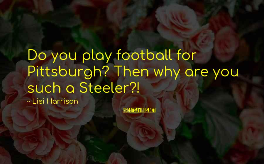 Pittsburgh's Sayings By Lisi Harrison: Do you play football for Pittsburgh? Then why are you such a Steeler?!
